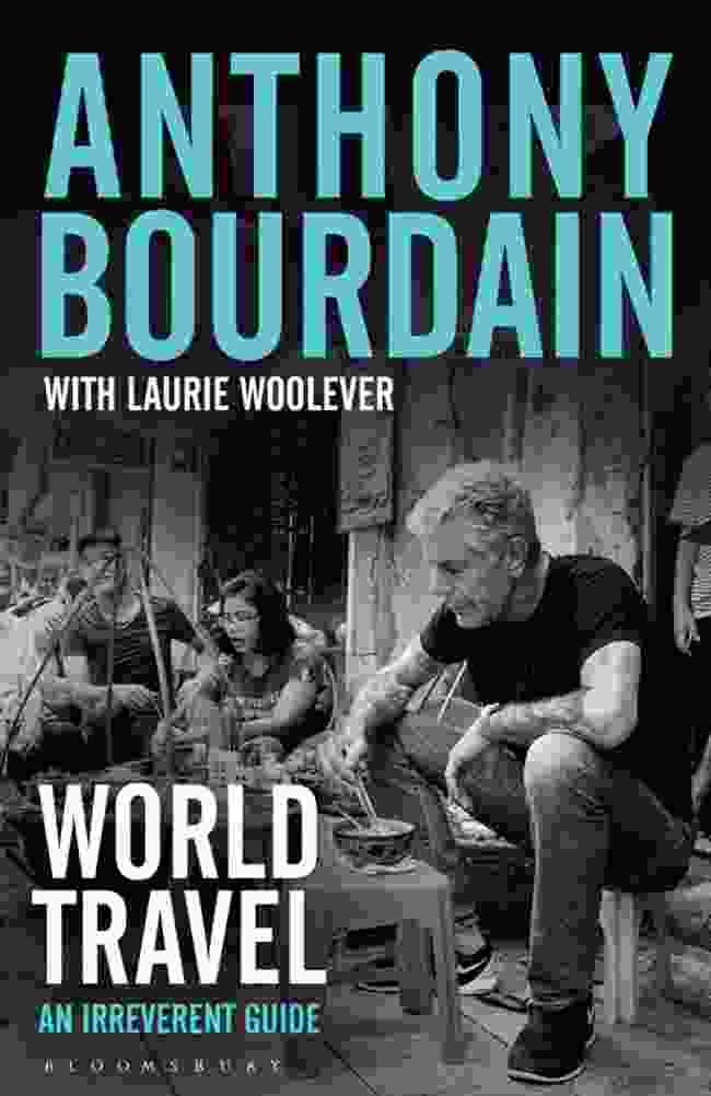 World Travel: An Irreverent Guide by Anthony Bourdain, Penguin Random House