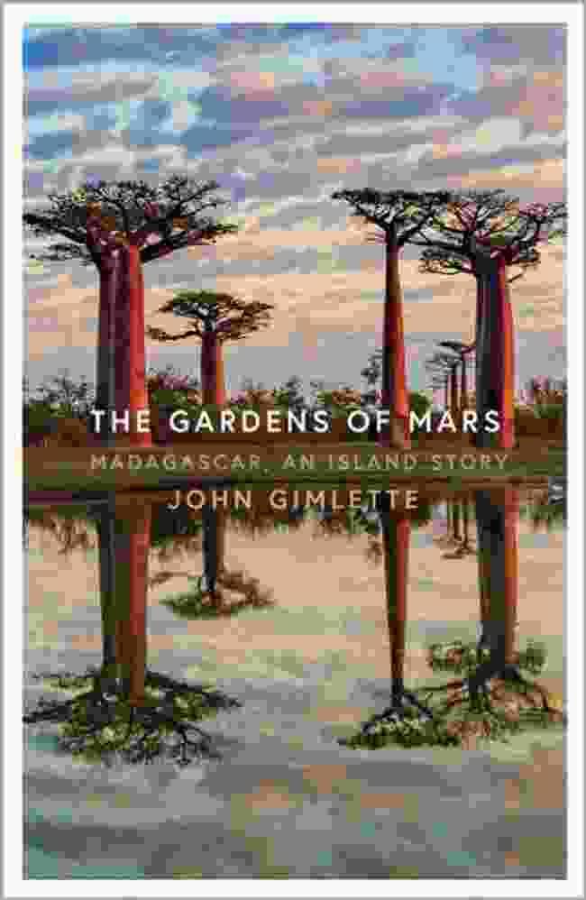 The Gardens of Mars: Madagascar, an Island Story by John Gimlette, Head of Zeus