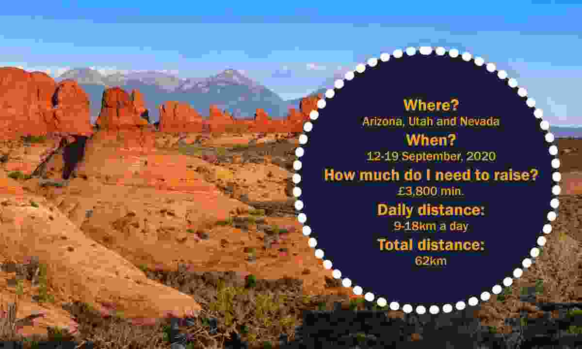 Where? Arizona, Utah and Nevada When? 12 - 19 September, 2020 How much do I need to raise? £3,800 min. Daily distance: 15-25km a day Total distance: 104km (Dreamstime)