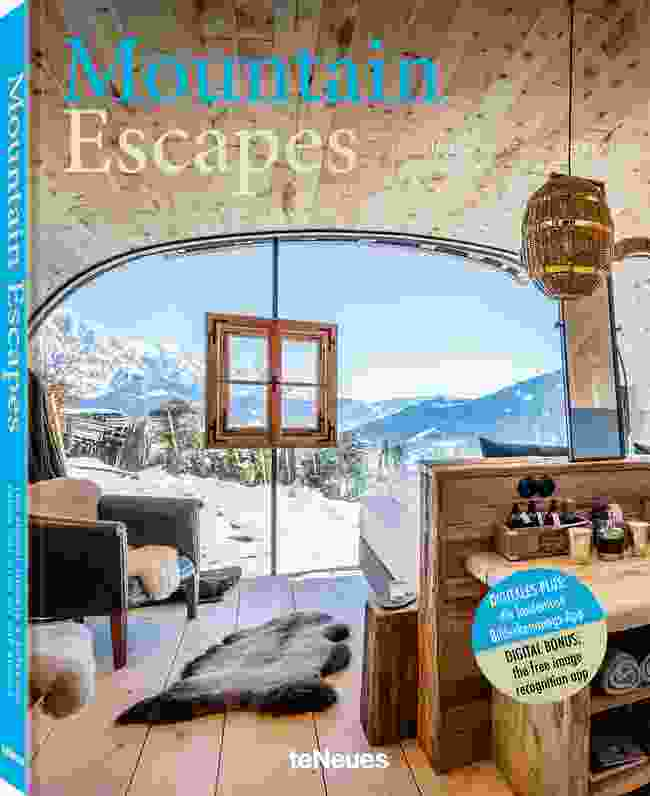 Mountain Escapes - The Finest Hotels and Retreats from the Alps to the Andes by Martin Kunz, teNeues
