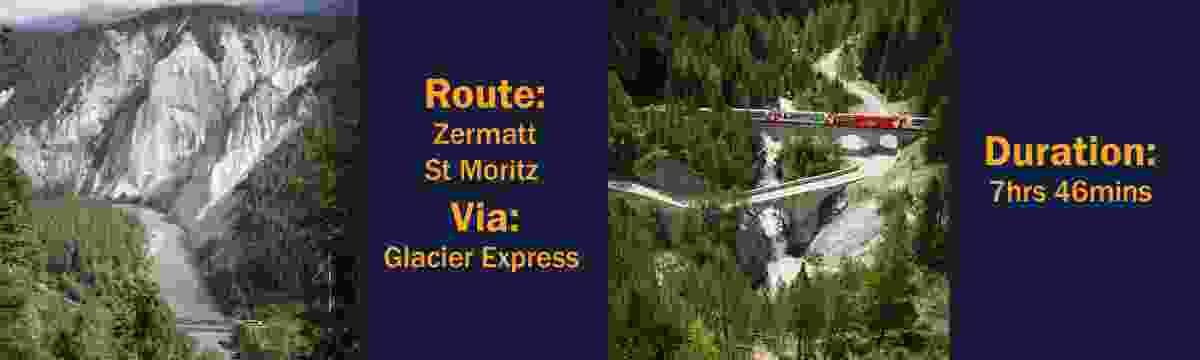 Route: Zermatt – St Moritz, via the Glacier Express; Duration: 7hrs 46mins