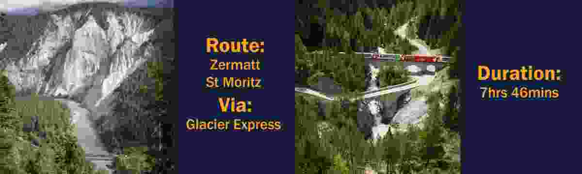 Route: Zermatt – St Moritz, via the Glacier Express; Duration: 7hrs 46mins