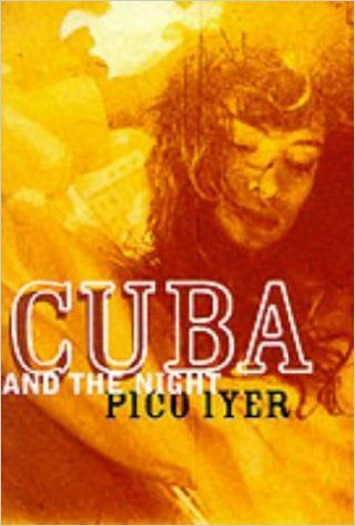 Cuba and the night - Pico Iyer