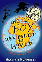 The Boy Who Biked The World - Alistair Humphreys