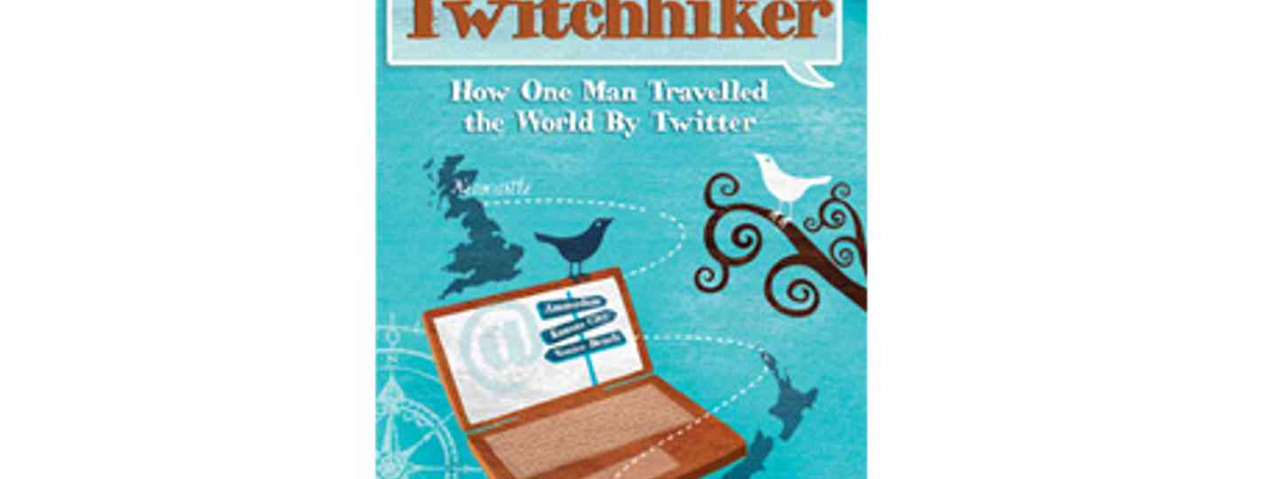 Twitchhiker: How one Man Travelled the World by Twitter by Paul Smith