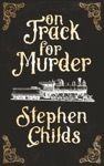 On Track For Murder – Stephen Childs